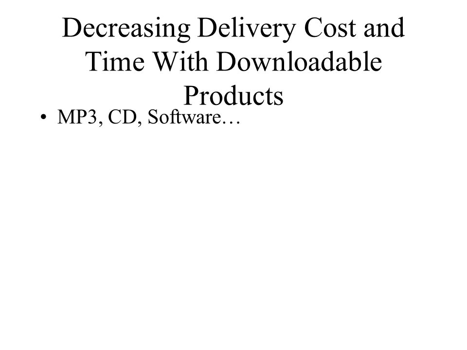 Decreasing Delivery Cost and Time With Downloadable Products MP3, CD, Software…