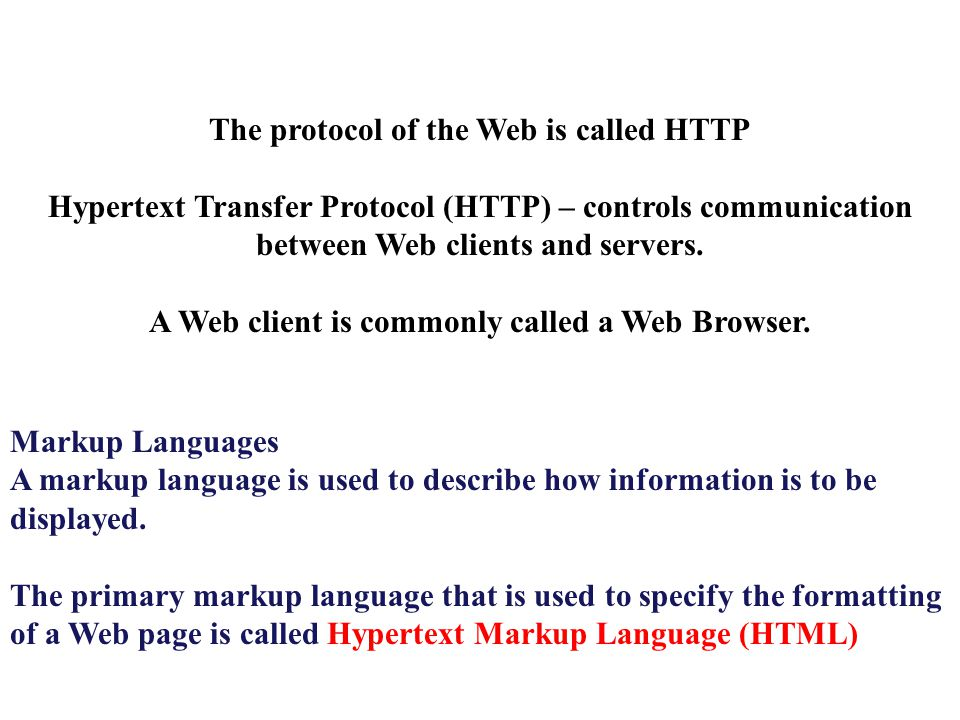 The protocol of the Web is called HTTP Hypertext Transfer Protocol (HTTP) – controls communication between Web clients and servers.