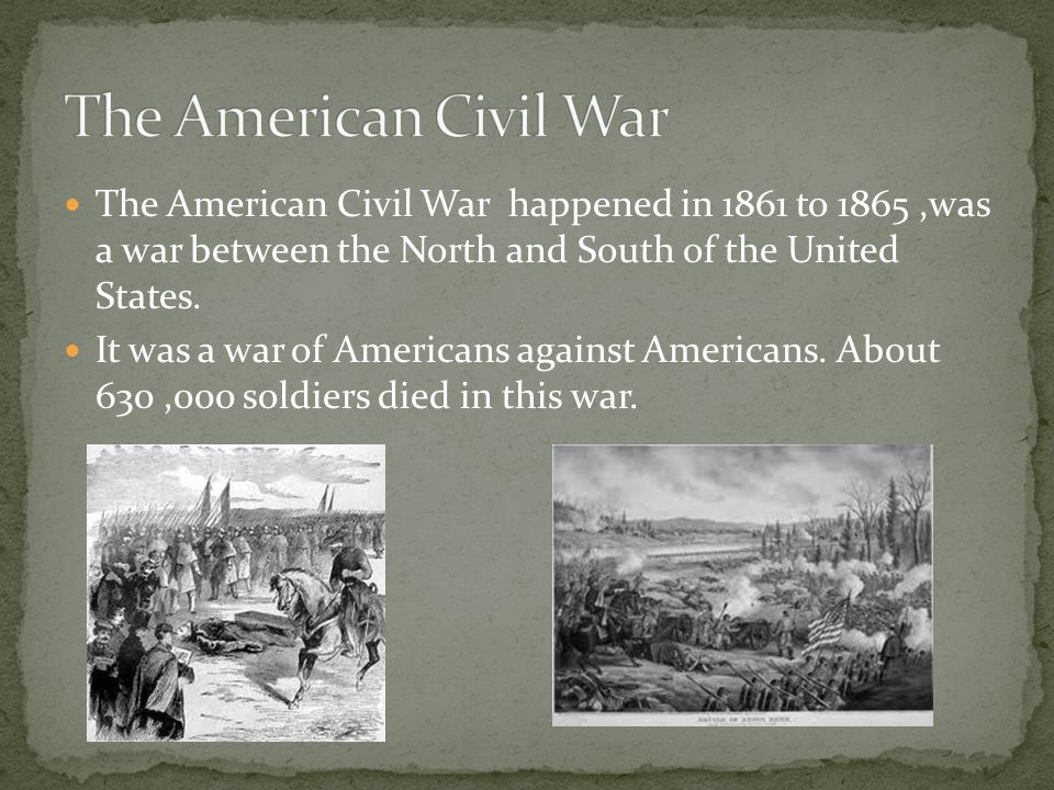 The American Civil War happened in 1861 to 1865,was a war between the North and South of the United States.