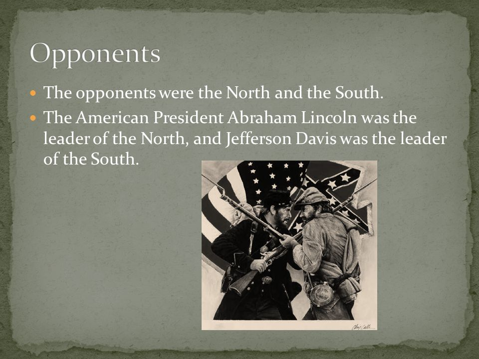 The opponents were the North and the South.