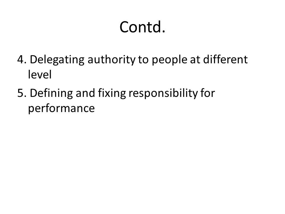 Contd. 4. Delegating authority to people at different level 5.