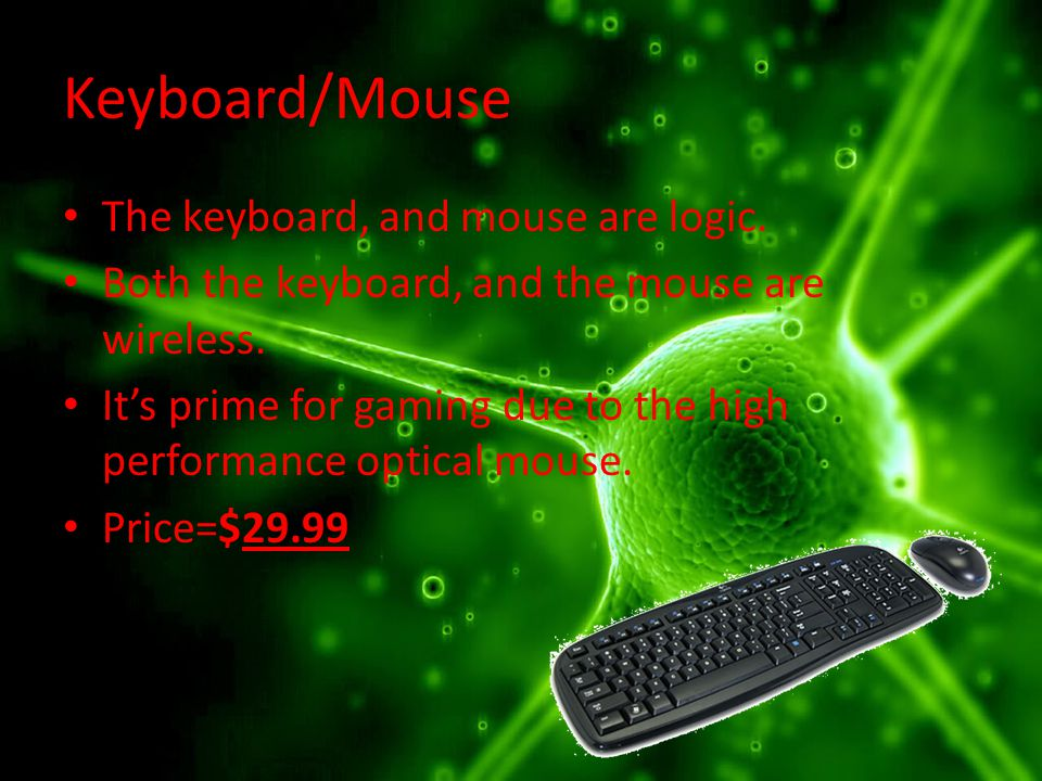 Keyboard/Mouse The keyboard, and mouse are logic. Both the keyboard, and the mouse are wireless.