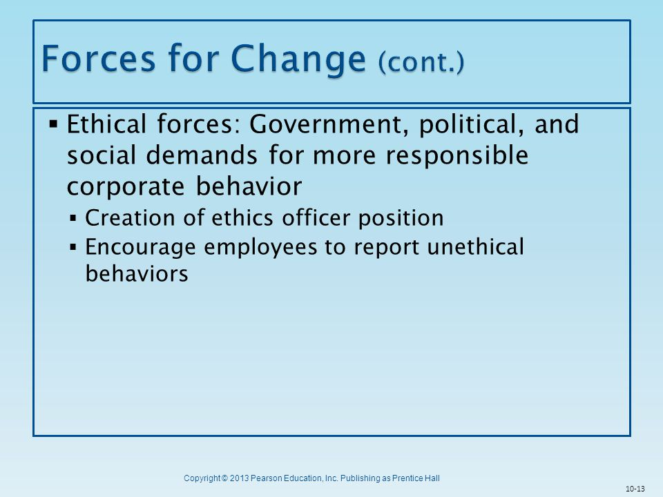 Copyright © 2013 Pearson Education, Inc. Publishing as Prentice Hall  Ethical forces: Government, political, and social demands for more responsible