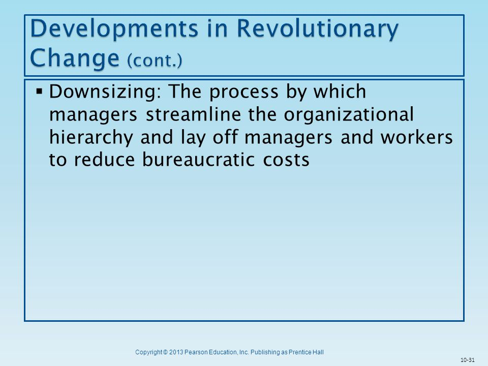 Copyright © 2013 Pearson Education, Inc. Publishing as Prentice Hall  Downsizing: The process by which managers streamline the organizational hierarc
