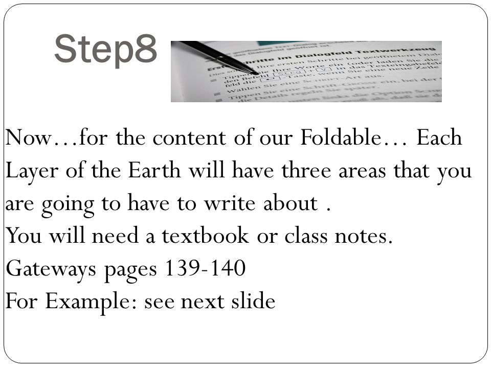 Step8 Now…for the content of our Foldable… Each Layer of the Earth will have three areas that you are going to have to write about. You will need a te