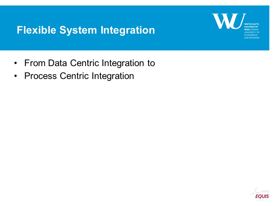 Flexible System Integration From Data Centric Integration to Process Centric Integration