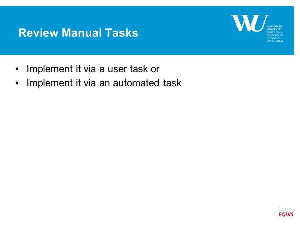Review Manual Tasks Implement it via a user task or Implement it via an automated task