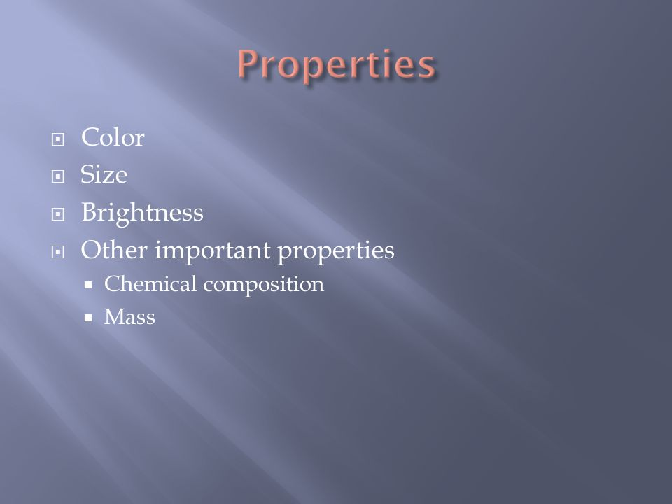  Color  Size  Brightness  Other important properties  Chemical composition  Mass