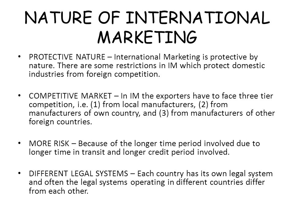 NATURE OF INTERNATIONAL MARKETING PROTECTIVE NATURE – International Marketing is protective by nature.