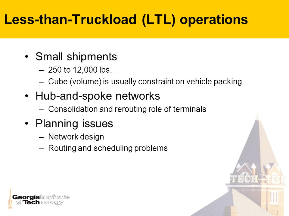 Less-than-Truckload (LTL) operations Small shipments –250 to 12,000 lbs.