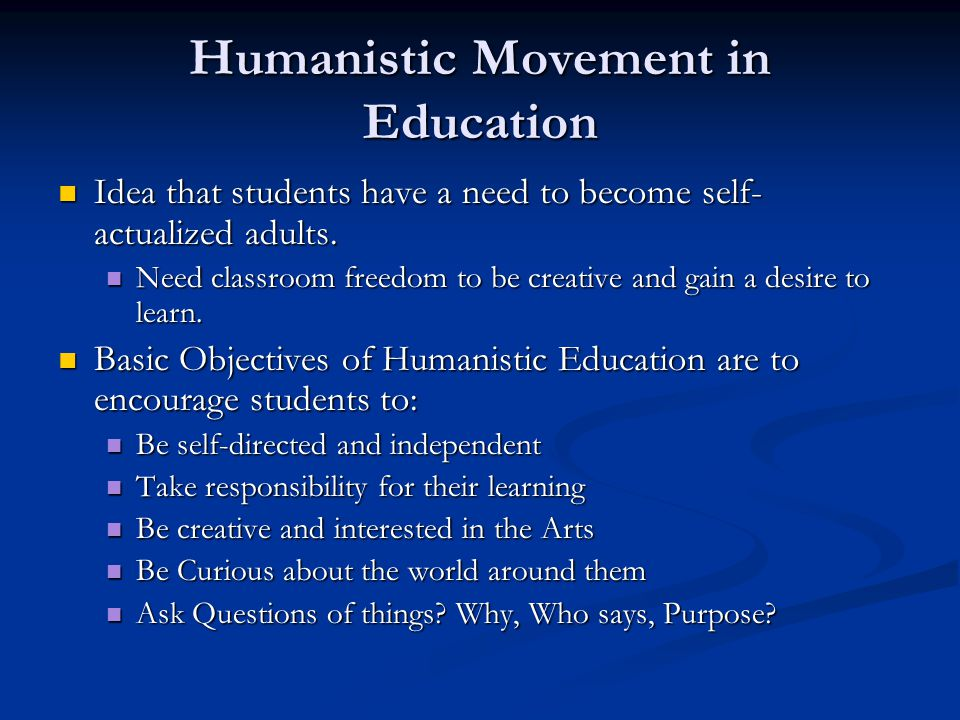 Humanistic Movement in Education Idea that students have a need to become self- actualized adults. Idea that students have a need to become self- actu