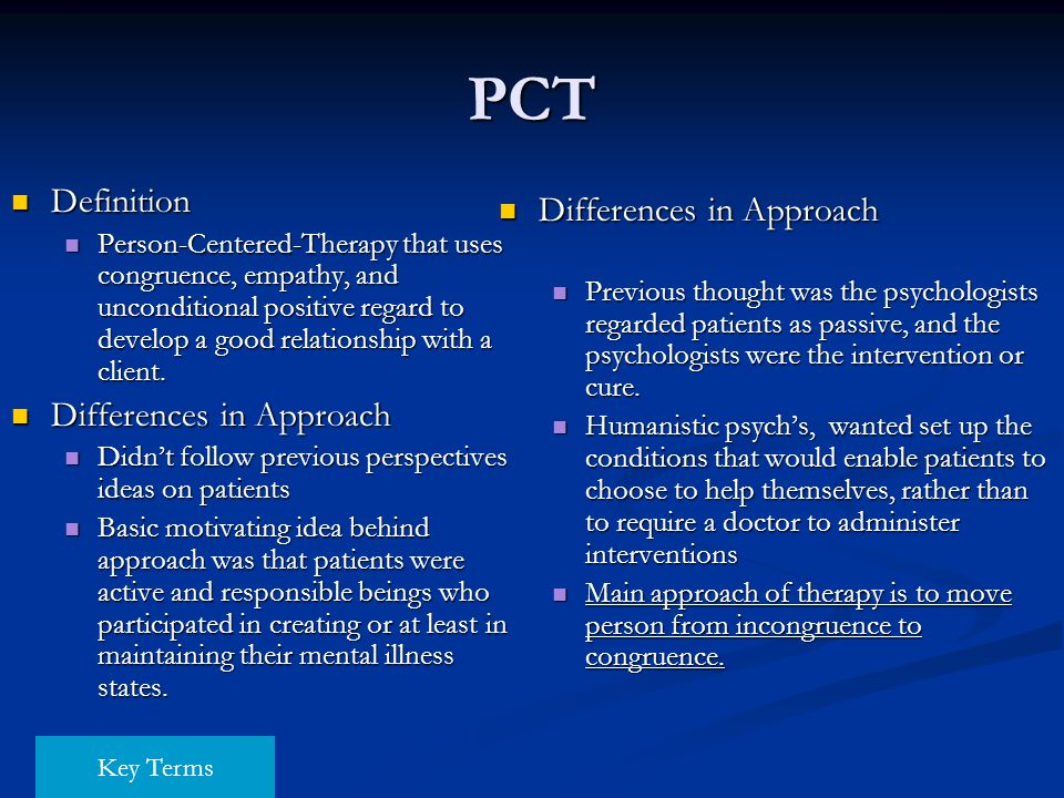 PCT Definition Definition Person-Centered-Therapy that uses congruence, empathy, and unconditional positive regard to develop a good relationship with