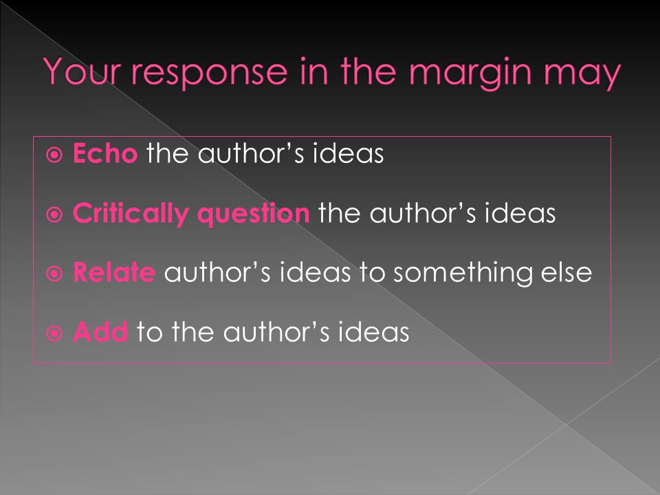  Echo the author's ideas  Critically question the author's ideas  Relate author's ideas to something else  Add to the author's ideas