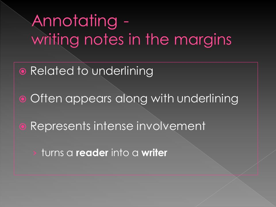  Related to underlining  Often appears along with underlining  Represents intense involvement › turns a reader into a writer