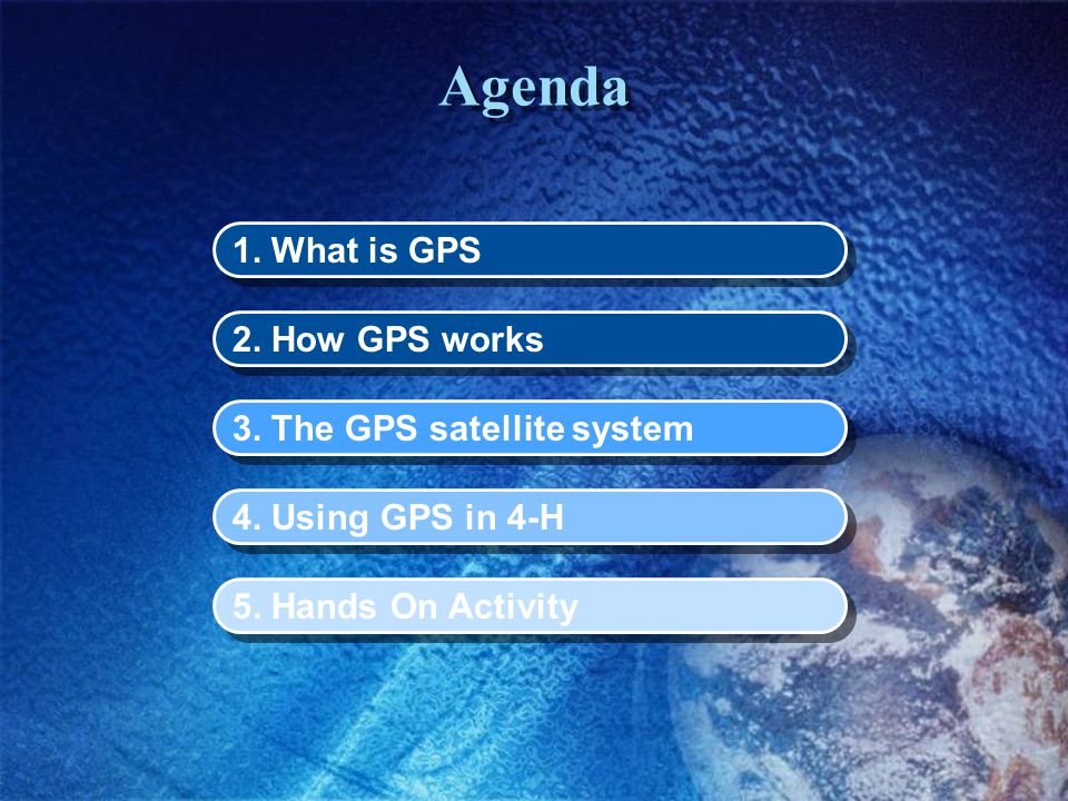 Agenda 1. What is GPS 2. How GPS works 3. The GPS satellite system 4.