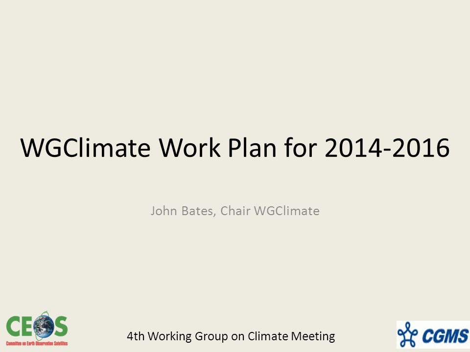 WGClimate Work Plan for John Bates, Chair WGClimate 4th Working Group on Climate Meeting