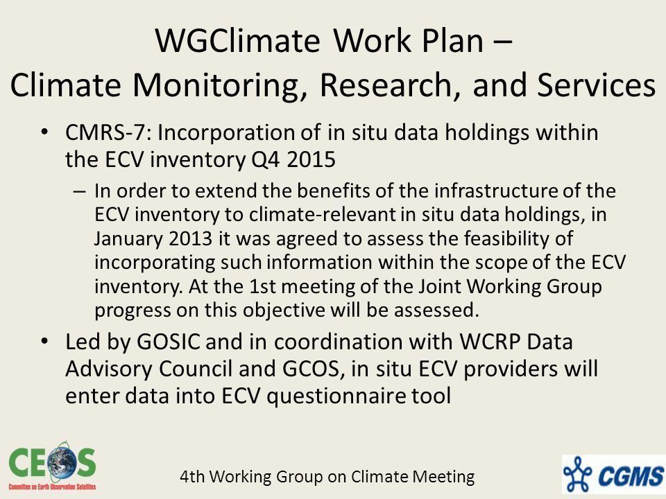 WGClimate Work Plan – Climate Monitoring, Research, and Services CMRS-7: Incorporation of in situ data holdings within the ECV inventory Q – In order to extend the benefits of the infrastructure of the ECV inventory to climate-relevant in situ data holdings, in January 2013 it was agreed to assess the feasibility of incorporating such information within the scope of the ECV inventory.