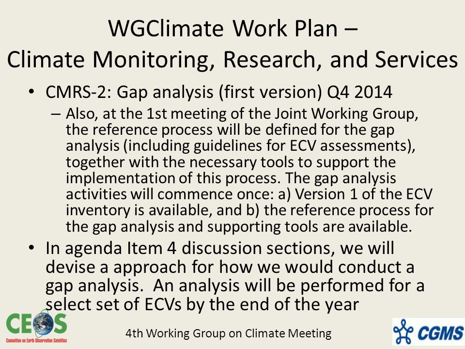 WGClimate Work Plan – Climate Monitoring, Research, and Services CMRS-2: Gap analysis (first version) Q – Also, at the 1st meeting of the Joint Working Group, the reference process will be defined for the gap analysis (including guidelines for ECV assessments), together with the necessary tools to support the implementation of this process.