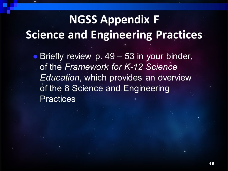 18 NGSS Appendix F Science and Engineering Practices ● Briefly review p.