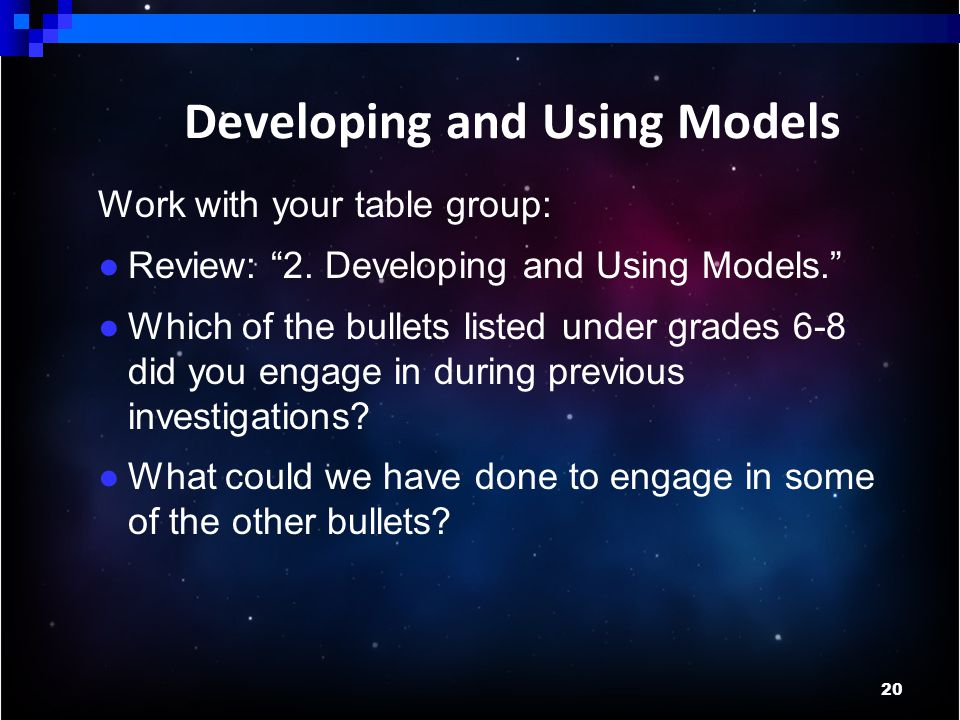 20 Developing and Using Models Work with your table group: ● Review: 2.