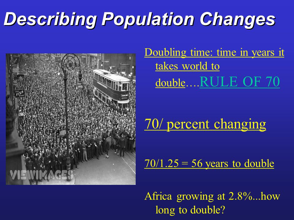 Describing Population Changes Doubling time: time in years it takes world to double….