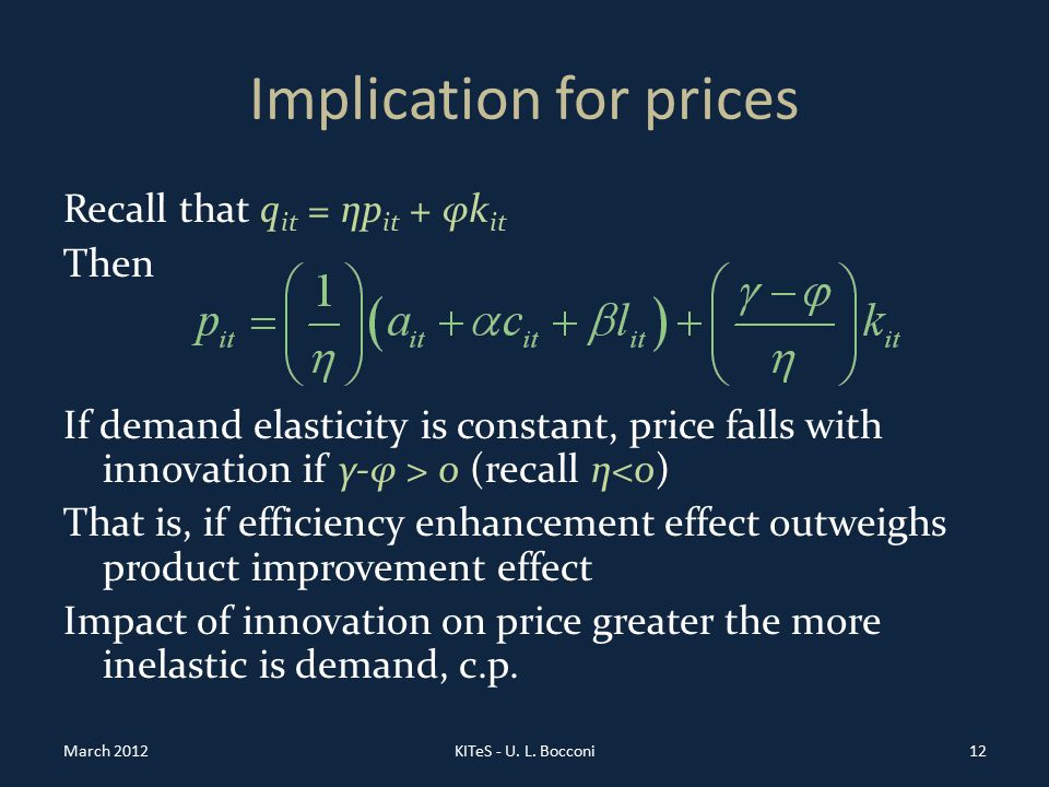 Implication for prices Recall that q it = ηp it + φk it Then If demand elasticity is constant, price falls with innovation if γ-φ > 0 (recall η<0) That is, if efficiency enhancement effect outweighs product improvement effect Impact of innovation on price greater the more inelastic is demand, c.p.