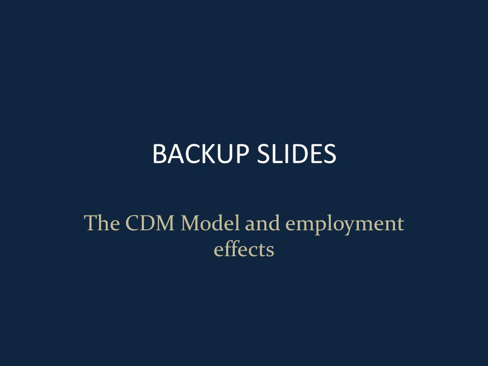 BACKUP SLIDES The CDM Model and employment effects