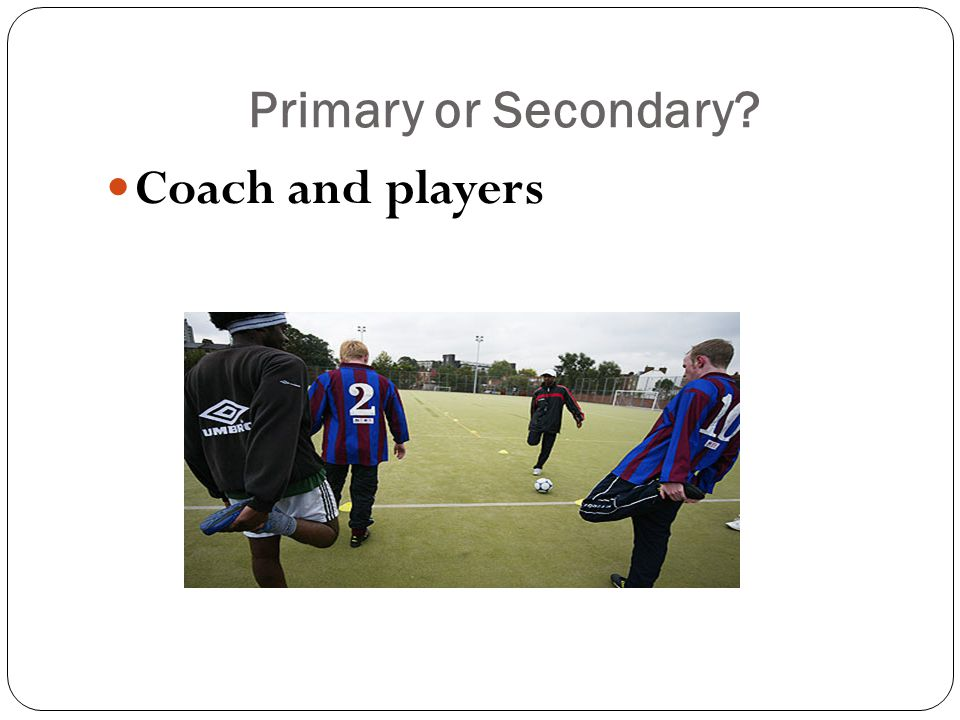 Primary or Secondary? Coach and players