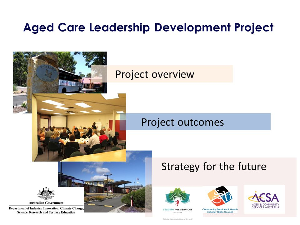 Aged Care Leadership Development Project Project overview Project outcomes Strategy for the future