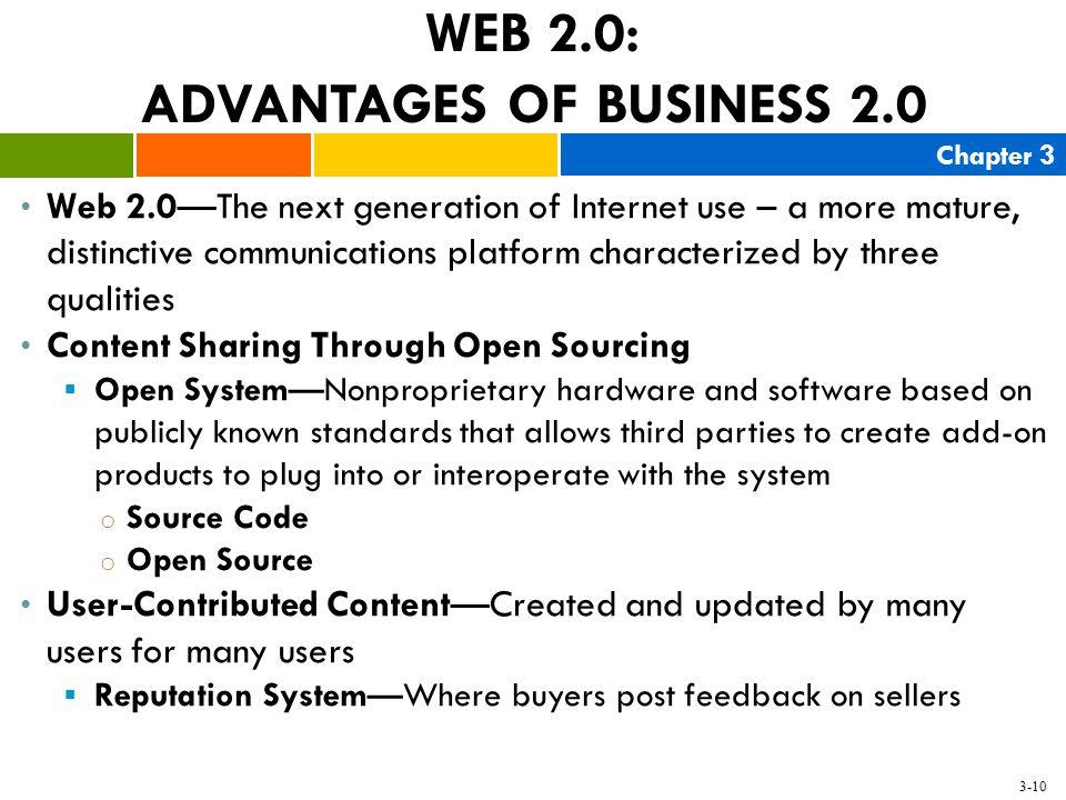Chapter 3 3-10 WEB 2.0: ADVANTAGES OF BUSINESS 2.0 Web 2.0—The next generation of Internet use – a more mature, distinctive communications platform ch