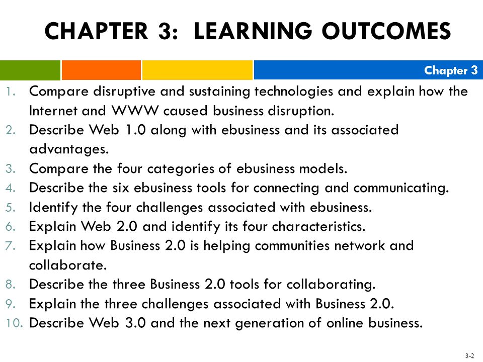 Chapter 3 3-2 1. Compare disruptive and sustaining technologies and explain how the Internet and WWW caused business disruption. 2. Describe Web 1.0 a