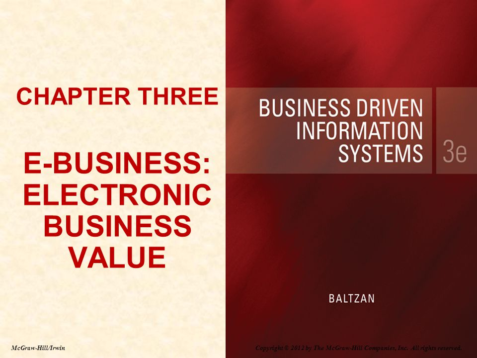 Copyright © 2012 by The McGraw-Hill Companies, Inc. All rights reserved. McGraw-Hill/Irwin CHAPTER THREE E-BUSINESS: ELECTRONIC BUSINESS VALUE CHAPTER