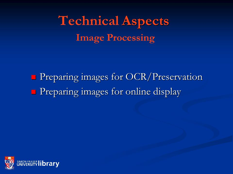Aspects Technical Aspects Image Processing Preparing images for OCR/Preservation Preparing images for OCR/Preservation Preparing images for online display Preparing images for online display