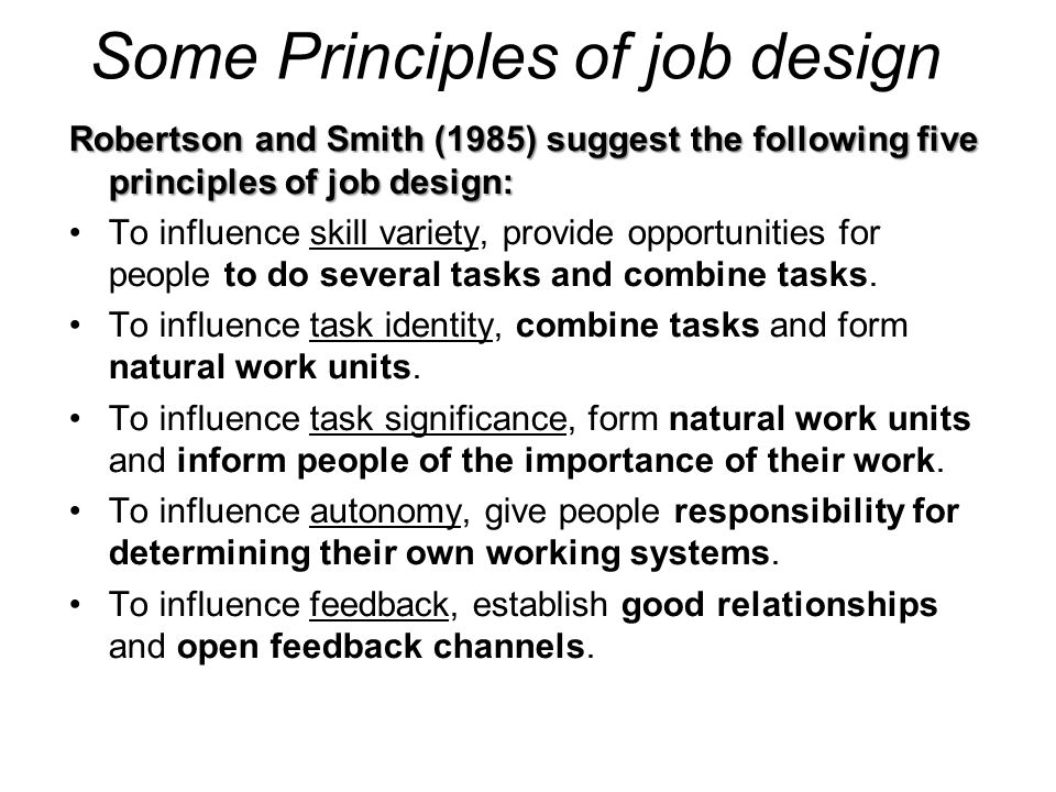 Some Principles of job design Robertson and Smith (1985) suggest the following five principles of job design: To influence skill variety, provide oppo