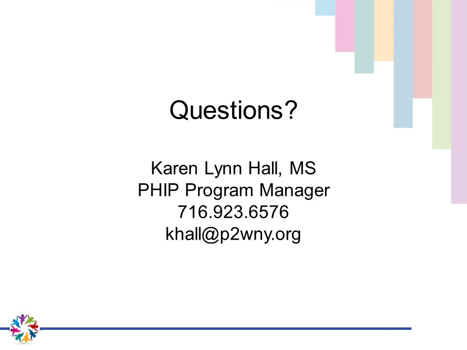 Questions Karen Lynn Hall, MS PHIP Program Manager