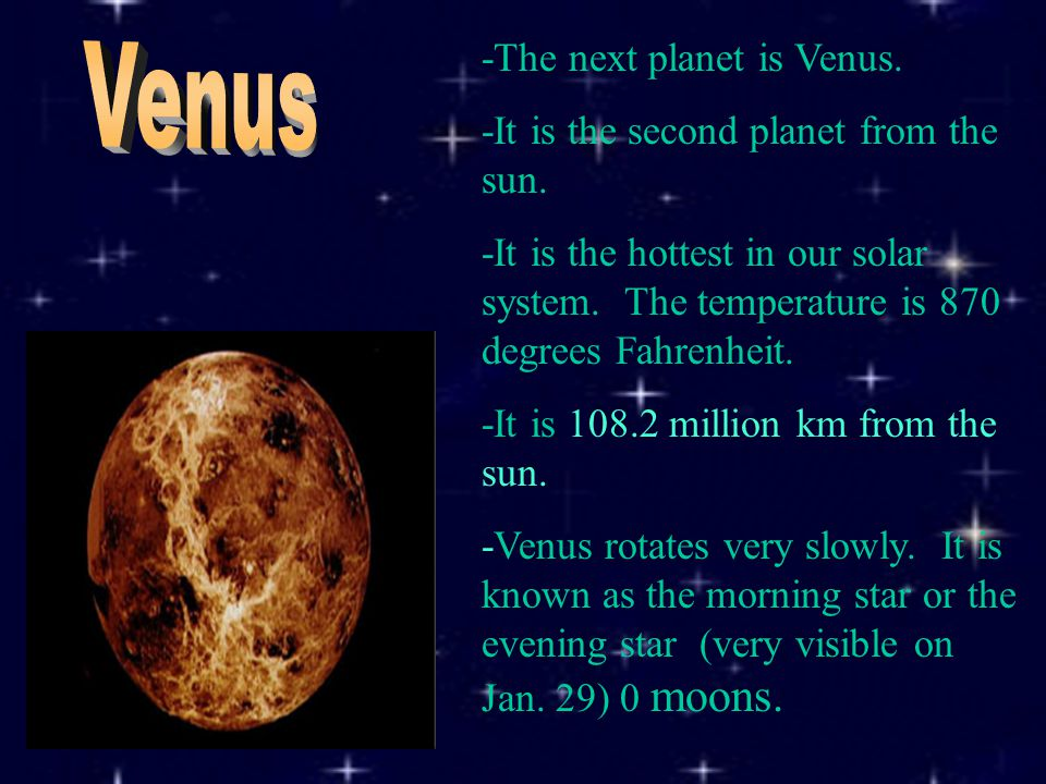 -The next planet is Venus. -It is the second planet from the sun.