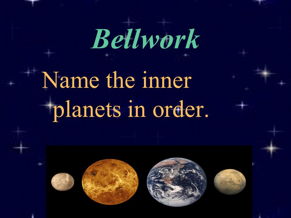 Bellwork Name the inner planets in order.