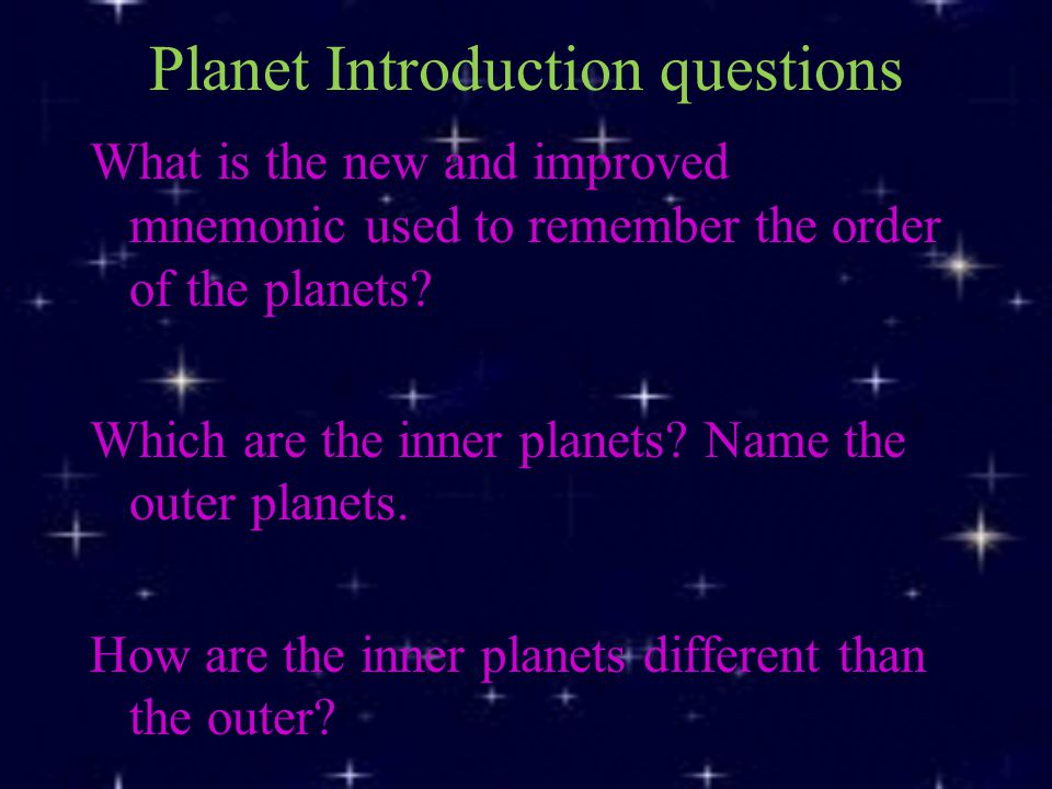 Planet Introduction questions What is the new and improved mnemonic used to remember the order of the planets.