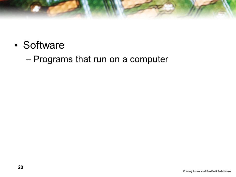 20 Software –Programs that run on a computer