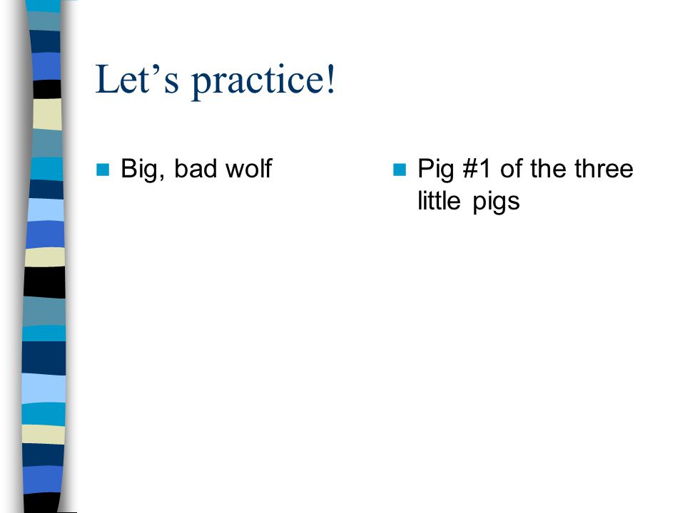 Let's practice! Big, bad wolf Pig #1 of the three little pigs