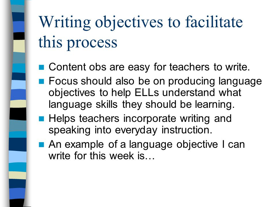 Writing objectives to facilitate this process Content obs are easy for teachers to write.