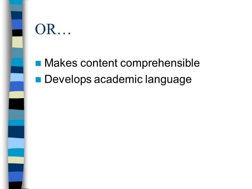 OR… Makes content comprehensible Develops academic language