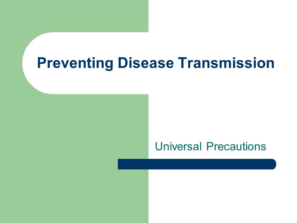 Preventing Disease Transmission Universal Precautions