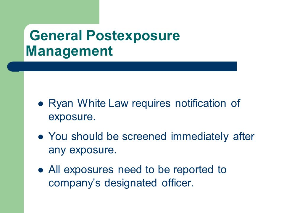 General Postexposure Management Ryan White Law requires notification of exposure.