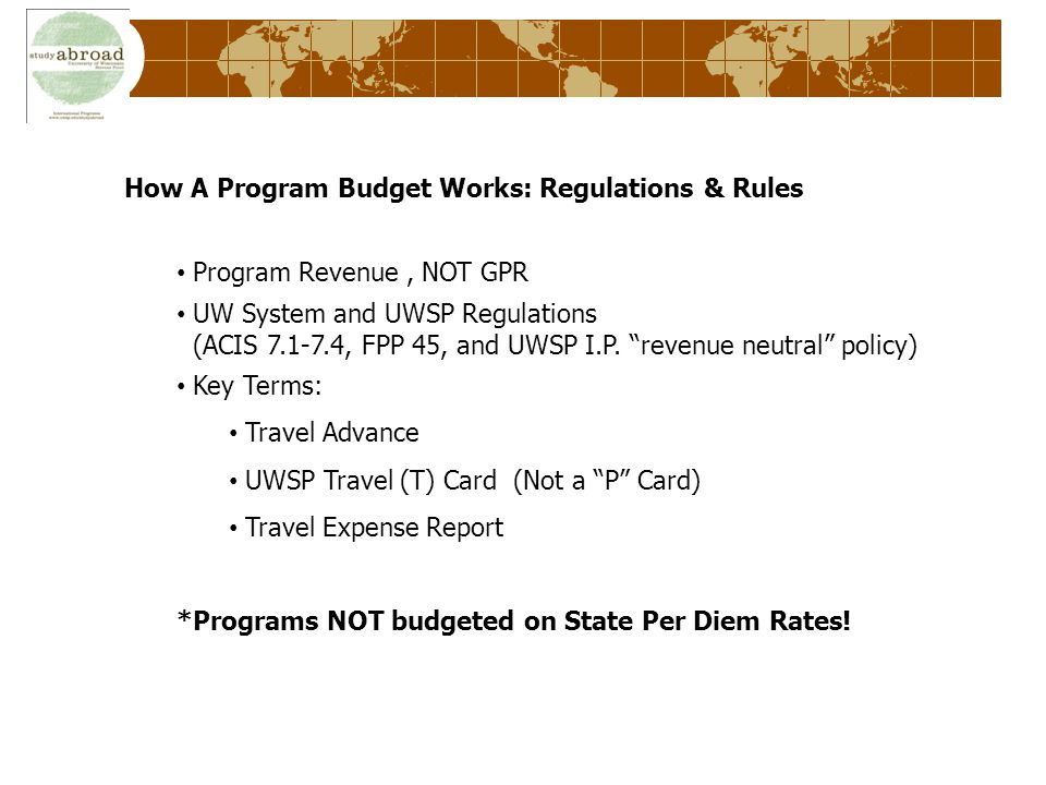 How A Program Budget Works: Regulations & Rules Program Revenue, NOT GPR UW System and UWSP Regulations (ACIS , FPP 45, and UWSP I.P.