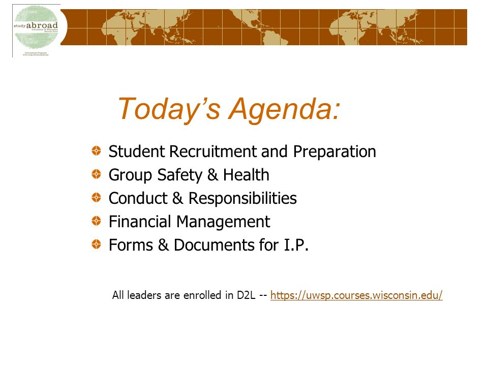 Today's Agenda: Student Recruitment and Preparation Group Safety & Health Conduct & Responsibilities Financial Management Forms & Documents for I.P.