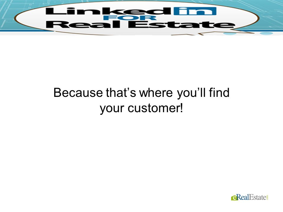 Because that's where you'll find your customer!