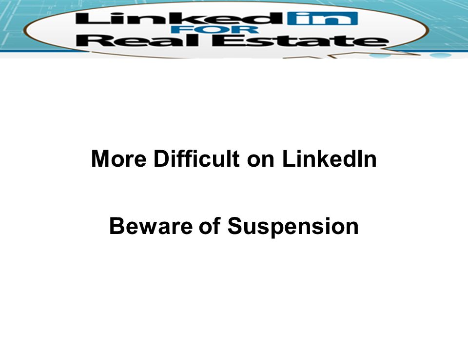 More Difficult on LinkedIn Beware of Suspension