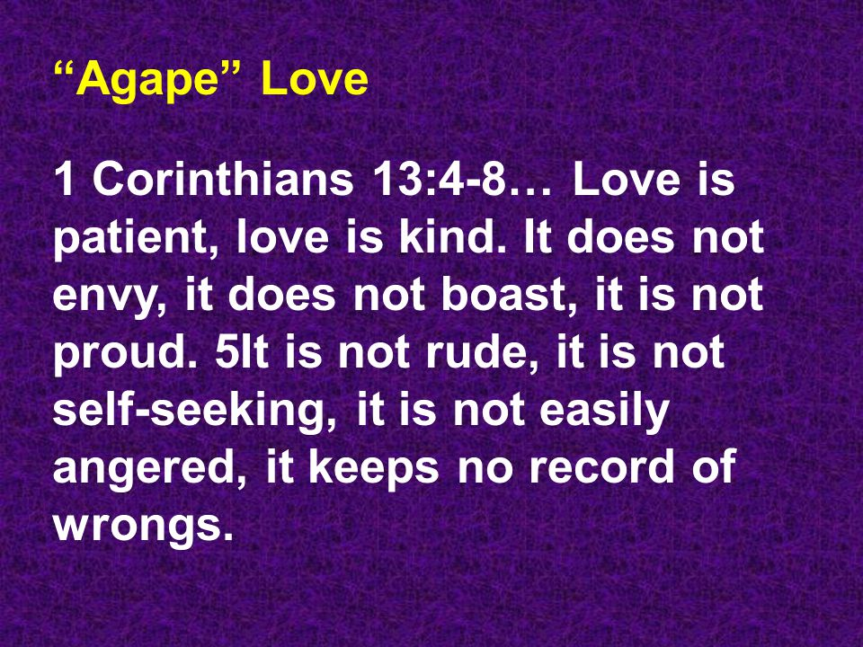 Agape Love 1 Corinthians 13:4-8… Love is patient, love is kind.