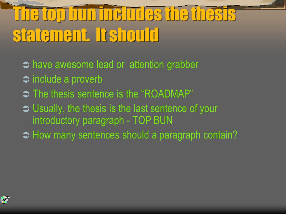 "how to write an essay how to write an essay or how to build a big  it should  have awesome lead or attention grabber  include a proverb  the thesis sentence is the ""roadmap""  usually the thesis is"